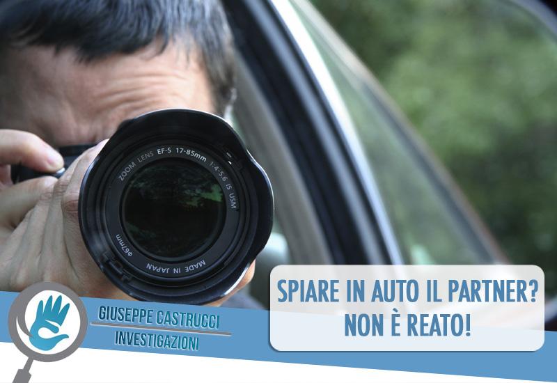 Spiare in Auto Non è Reato | Giuseppe Castrucci Investigazioni